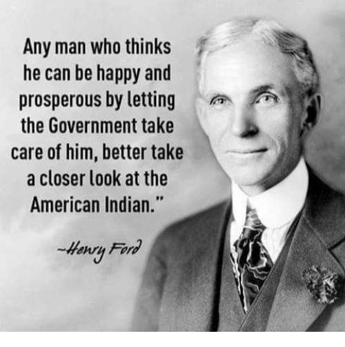 "Memes, American, and Happy: Any man who thinks  he can be happy and  prosperous by lettingA  the Government take  care of him, better take  a closer look at the  American Indian.""  Henru Fornd"