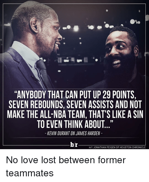 James Harden, Love, and Nba: ANYBODY THAT CAN PUT UP 29 POINTS,  SEVEN REBOUNDS, SEVEN ASSISTS AND NOT  MAKE THE ALL-NBA TEAM, THAT'S LIKE A SIN  TO EVEN THINK ABOUT  KEVIN DURANTON JAMES HARDEN  br  HTT JONATHAN FEIGEN OF HOUSTON CHRONICLE No love lost between former teammates