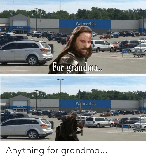 Grandma: Anything for grandma…