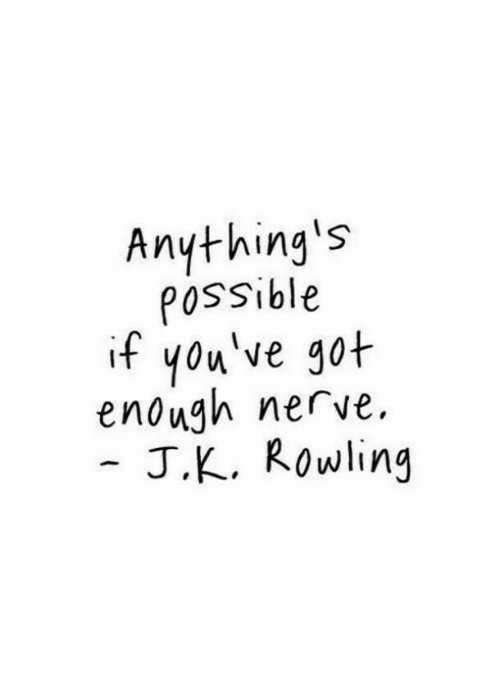 J. K. Rowling: Anything's  POssible  if you've got  enough nerve  J.K. Rowling