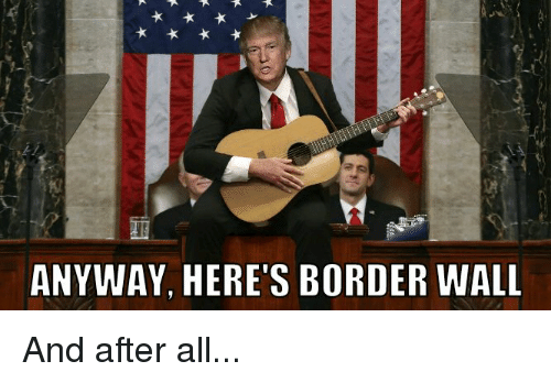 Funny, All, and  Wall: ANYWAY, HERE'S BORDER WALL And after all...