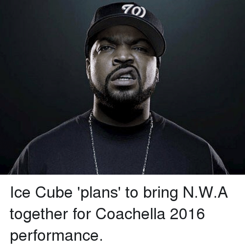N.W.A.: AO) Ice Cube 'plans' to bring N.W.A together for Coachella 2016 performance.