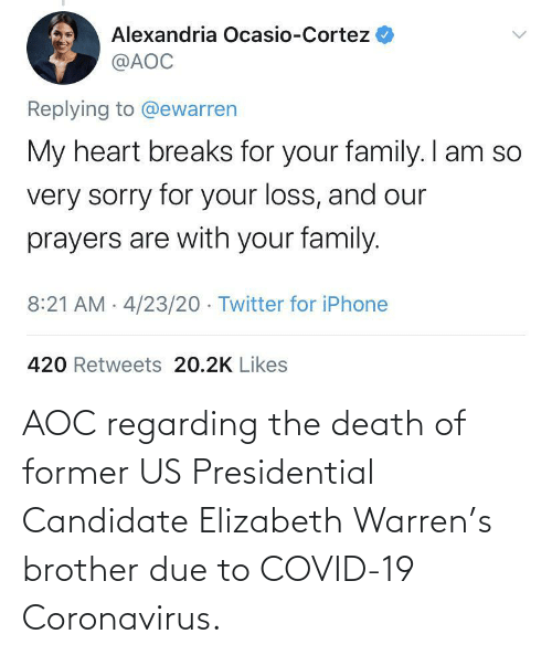 elizabeth: AOC regarding the death of former US Presidential Candidate Elizabeth Warren's brother due to COVID-19 Coronavirus.