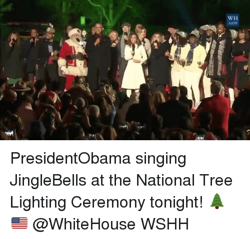 Memes, Singing, and Wshh: AOD  H/M PresidentObama singing JingleBells at the National Tree Lighting Ceremony tonight! 🌲🇺🇸 @WhiteHouse WSHH