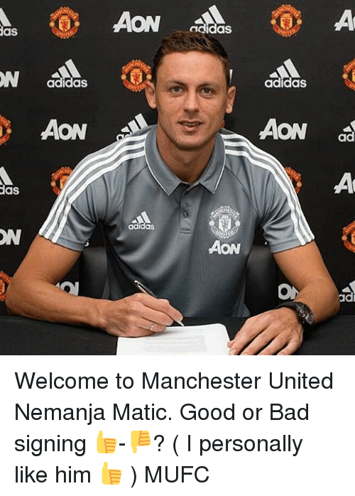 Adidas, Bad, and Memes: AON  as  adidas  adidas  adidaS  AON  AON ad  as  ON  Aon  ad Welcome to Manchester United Nemanja Matic. Good or Bad signing 👍-👎? ( I personally like him 👍 ) MUFC