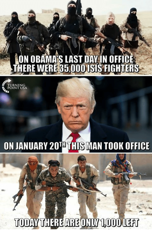Memes, Office, and Today: AON OBAMAS LAST DAY!N OFFICE  THERE WERE 35,00OISIS FIGHTERS  TURNING  POINT USA  ON JANUARY 20THTHIS MAN TOOK OFFICE  TODAY THEREAREONLY100OLEFT