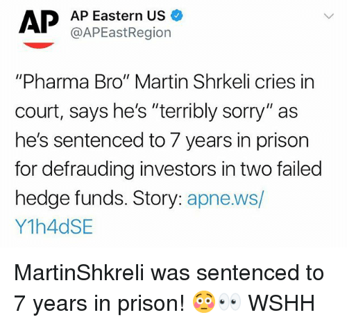 """Martin, Memes, and Sorry: AP Eastern US  @APEastRegion  """"Pharma Bro"""" Martin Shrkeli cries in  court, says he's """"terribly sorry"""" as  he's sentenced to 7 years in prison  for defrauding investors in two failed  hedge funds. Story: apne.ws/  Y1h4dSE MartinShkreli was sentenced to 7 years in prison! 😳👀 WSHH"""