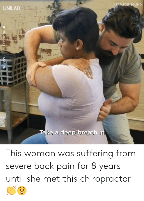 Dank, Pain, and Suffering: AP FOR SOUND  UNILAD  Take a deep breath in This woman was suffering from severe back pain for 8 years until she met this chiropractor 👏😲