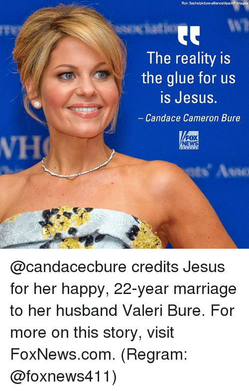Jesus, Marriage, and Memes: AP Images  The reality is  the glue for us  iS JesuS.  Candace Cameron Bure  FOX  NEWS  VH  寶 @candacecbure credits Jesus for her happy, 22-year marriage to her husband Valeri Bure. For more on this story, visit FoxNews.com. (Regram: @foxnews411)