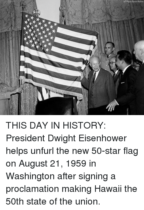 Memes, Hawaii, and History: AP Photo/Byron Rollins THIS DAY IN HISTORY: President Dwight Eisenhower helps unfurl the new 50-star flag on August 21, 1959 in Washington after signing a proclamation making Hawaii the 50th state of the union.