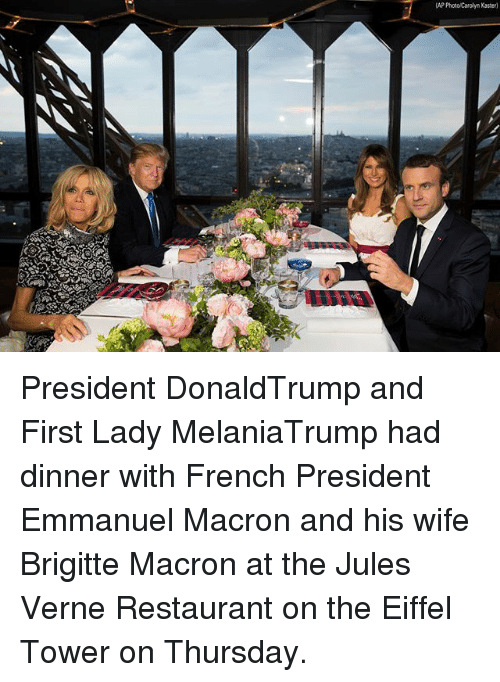 Eiffel Towered: AP Photo Carolyn Kaster) President DonaldTrump and First Lady MelaniaTrump had dinner with French President Emmanuel Macron and his wife Brigitte Macron at the Jules Verne Restaurant on the Eiffel Tower on Thursday.