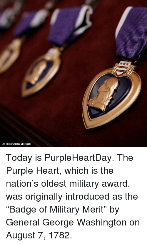 """Memes, George Washington, and Heart: (AP Photo/Charles Dharapak) Today is PurpleHeartDay. The Purple Heart, which is the nation's oldest military award, was originally introduced as the """"Badge of Military Merit"""" by General George Washington on August 7, 1782."""