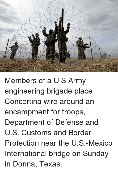 Memes, Army, and Mexico: AP Photo/Eric Gay Members of a U.S Army engineering brigade place Concertina wire around an encampment for troops, Department of Defense and U.S. Customs and Border Protection near the U.S.-Mexico International bridge on Sunday in Donna, Texas.