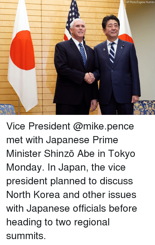 Memes, North Korea, and Japan: AP Photo/Eugene Hoshiko Vice President @mike.pence met with Japanese Prime Minister Shinzō Abe in Tokyo Monday. In Japan, the vice president planned to discuss North Korea and other issues with Japanese officials before heading to two regional summits.