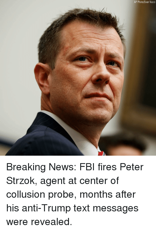 Fbi, Memes, and News: AP Photo/Evan Vucci Breaking News: FBI fires Peter Strzok, agent at center of collusion probe, months after his anti-Trump text messages were revealed.