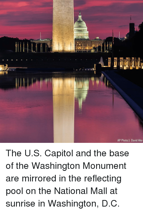 Memes, Pool, and Sunrise: AP Photo/J. David Ake The U.S. Capitol and the base of the Washington Monument are mirrored in the reflecting pool on the National Mall at sunrise in Washington, D.C.
