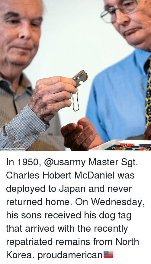 Memes, North Korea, and Home: AP Photo/J. Scott Applewhitel In 1950, @usarmy Master Sgt. Charles Hobert McDaniel was deployed to Japan and never returned home. On Wednesday, his sons received his dog tag that arrived with the recently repatriated remains from North Korea. proudamerican🇺🇸