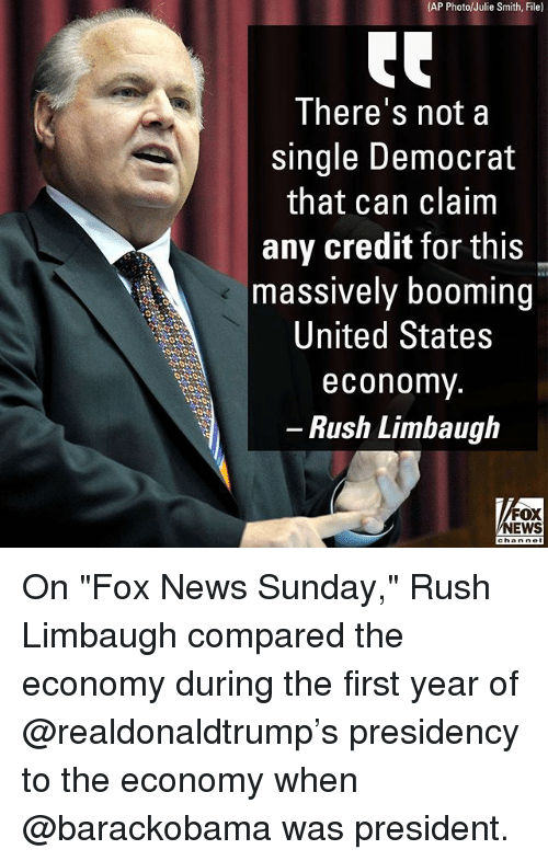 "Memes, News, and Fox News: (AP Photo/Julie Smith, File)  There's not a  single Democrat  that can claim  any credit for this  massively booming  United States  economv  - Rush Limbaugh  FOX  NEWS On ""Fox News Sunday,"" Rush Limbaugh compared the economy during the first year of @realdonaldtrump's presidency to the economy when @barackobama was president."