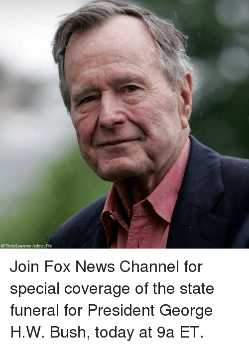 Memes, News, and Fox News: AP Photo/Lawrence Jackson, File Join Fox News Channel for special coverage of the state funeral for President George H.W. Bush, today at 9a ET.