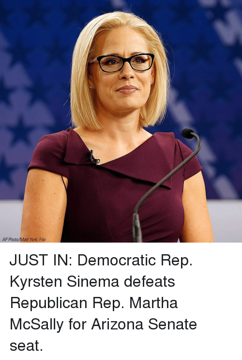Memes, Arizona, and 🤖: AP Photo/Matt York, File JUST IN: Democratic Rep. Kyrsten Sinema defeats Republican Rep. Martha McSally for Arizona Senate seat.