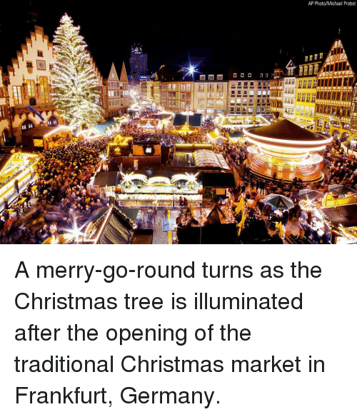 Christmas, Memes, and Christmas Tree: AP Photo/Michael Probst  11000 A merry-go-round turns as the Christmas tree is illuminated after the opening of the traditional Christmas market in Frankfurt, Germany.