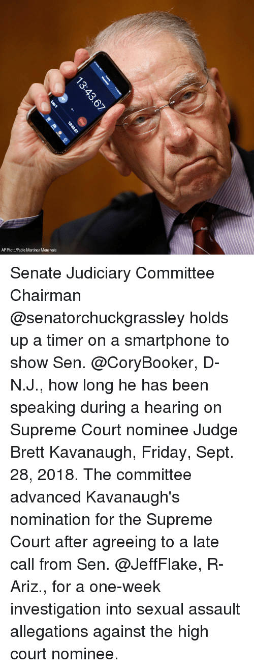 Friday, Memes, and Supreme: AP Photo/Pablo Martinez Monsivais Senate Judiciary Committee Chairman @senatorchuckgrassley holds up a timer on a smartphone to show Sen. @CoryBooker, D-N.J., how long he has been speaking during a hearing on Supreme Court nominee Judge Brett Kavanaugh, Friday, Sept. 28, 2018. The committee advanced Kavanaugh's nomination for the Supreme Court after agreeing to a late call from Sen. @JeffFlake, R-Ariz., for a one-week investigation into sexual assault allegations against the high court nominee.