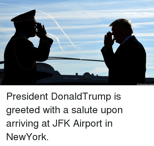 Memes, 🤖, and Jfk: AP Photo/Susan Walsh President DonaldTrump is greeted with a salute upon arriving at JFK Airport in NewYork.