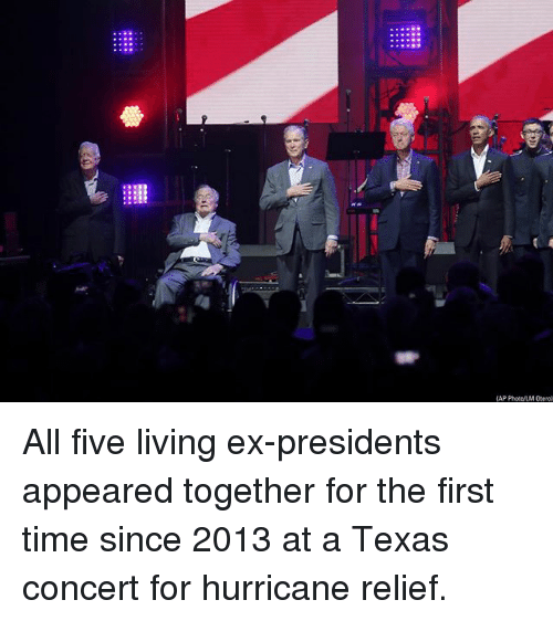 Memes, Hurricane, and Presidents: AP PhotoLM Ocerol All five living ex-presidents appeared together for the first time since 2013 at a Texas concert for hurricane relief.