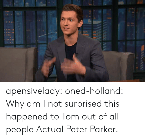Tumblr, Blog, and Com: apensivelady: oned-holland:  Why am I not surprised this happened to Tom out of all people  Actual Peter Parker.