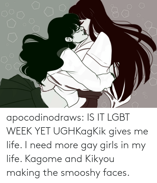 I Need: apocodinodraws:  IS IT LGBT WEEK YET UGHKagKik gives me life. I need more gay girls in my life. Kagome and Kikyou making the smooshy faces.