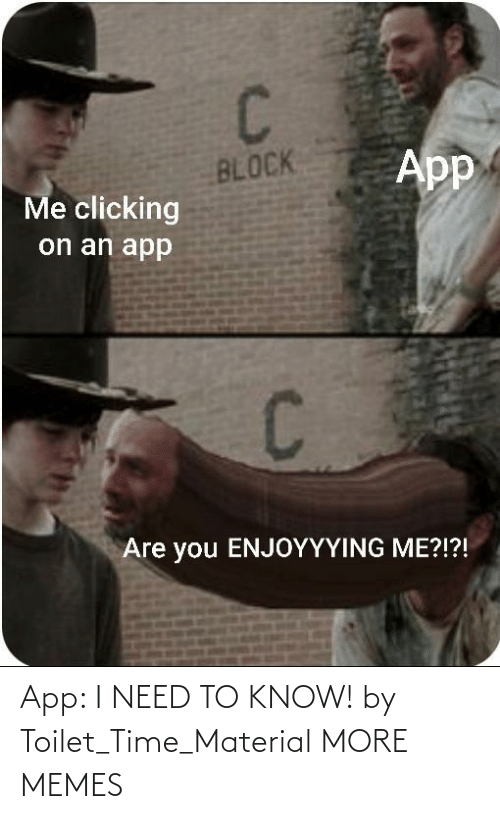 I Need: App: I NEED TO KNOW! by Toilet_Time_Material MORE MEMES