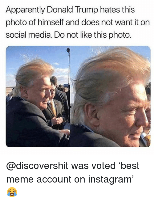 Apparently, Donald Trump, and Funny: Apparently Donald Trump hates this  photo of himself and does not want it on  social media. Do not like this photo. @discovershit was voted 'best meme account on instagram' 😂
