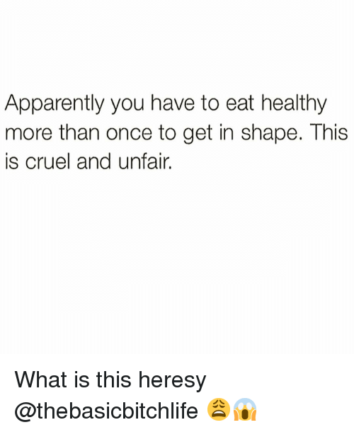 Apparently, Funny, and What Is: Apparently you have to eat healthy  more than once to get in shape. This  is cruel and unfair. What is this heresy @thebasicbitchlife 😩😱