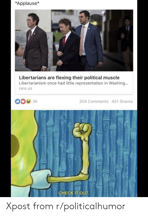 Libertarianism: *Applause*  Libertarians are flexing their political muscle  Libertarianism once had little representation in Washing...  rare.us  204 Comments 451 Shares  CHECK IT OUT Xpost from r/politicalhumor