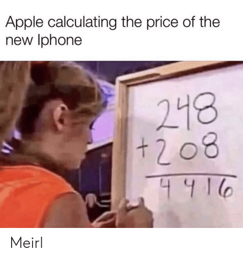 Apple, Iphone, and New Iphone: Apple calculating the price of the  new Iphone  218  + 2 08  4916 Meirl