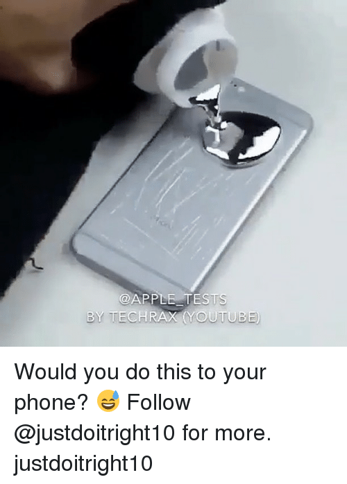 Youtubable: @APPLE TES  BY TECHRAX YOUTUB Would you do this to your phone? 😅 Follow @justdoitright10 for more. justdoitright10