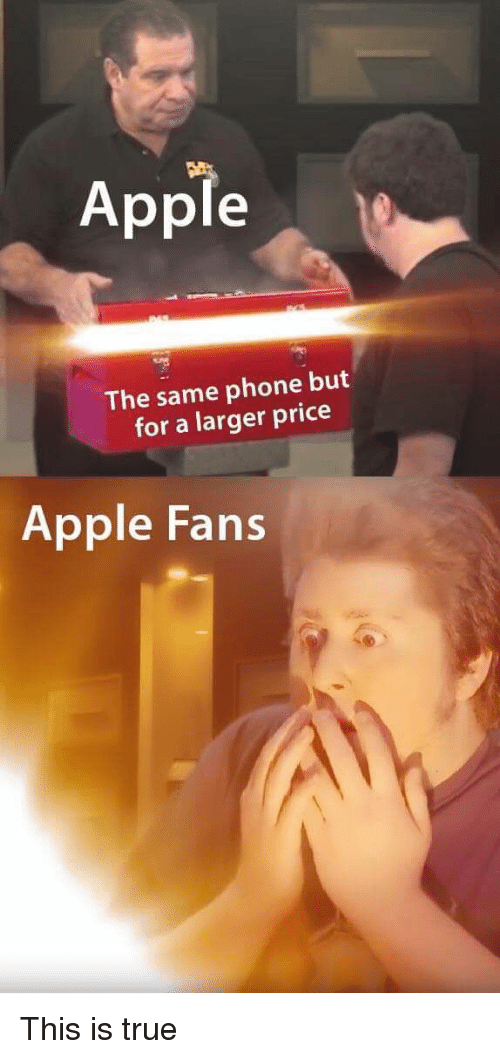 Apple, Phone, and True: Apple  The same phone but  for a larger price  Apple Fans This is true