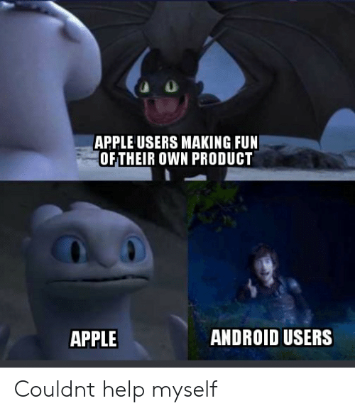 Android, Apple, and Help: APPLE USERS MAKING FUN  OFTHEIR OWN PRODUCT  ANDROID USERS  APPLE Couldnt help myself