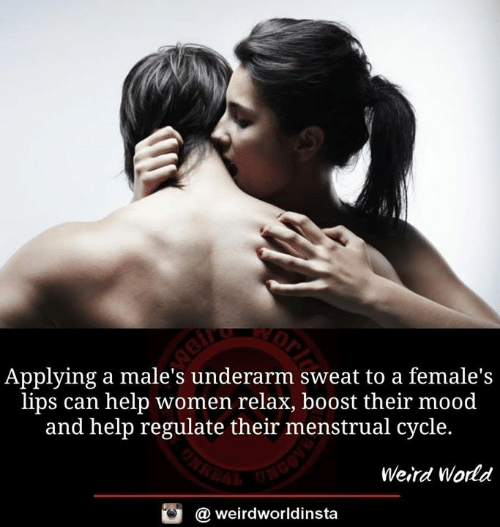 Menstrual: Applying a male's underarm sweat to a female's  lips can help women relax, boost their mood  and help regulate their menstrual cycle.  Weird World  @ weirdworldinsta
