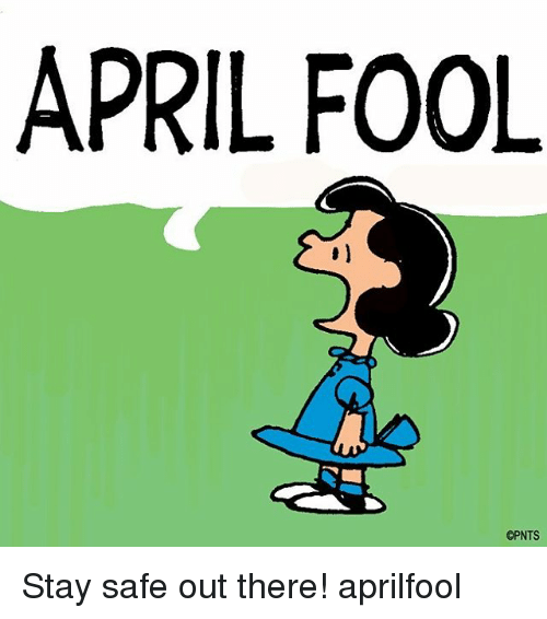 April Fool: APRIL FOOL  OPNTS Stay safe out there! aprilfool