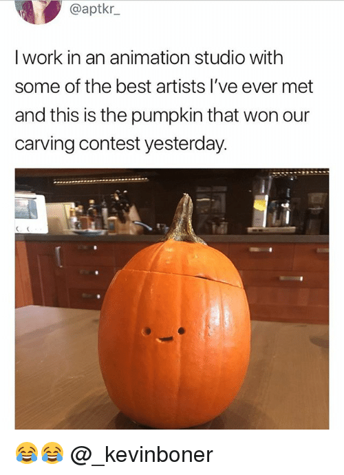 Funny, Meme, and Work: @aptkr_  I work in an animation studio with  some of the best artists l've ever met  and this is the pumpkin that won our  carving contest yesterday. 😂😂 @_kevinboner