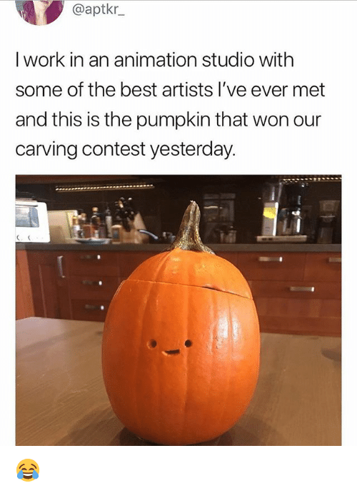 Memes, Work, and Best: @aptkr  I work in an animation studio with  some of the best artists l've ever met  and this is the pumpkin that won our  carving contest yesterday 😂