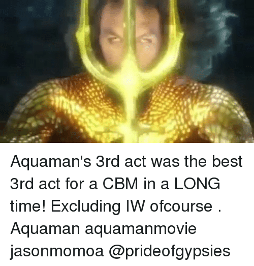 aquaman: Aquaman's 3rd act was the best 3rd act for a CBM in a LONG time! Excluding IW ofcourse . Aquaman aquamanmovie jasonmomoa @prideofgypsies