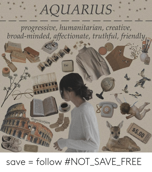 Truthful: AQUARIUS  progressive, humanitarian, creative,  road-minded, affectionate, truthful, friendly  Esc  $5.00  @apriicotjam  003504 save = follow #NOT_SAVE_FREE