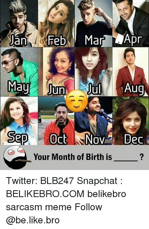 Be Like, Meme, and Memes: ar  al  un  Sep  eC  Your Month of Birth is Twitter: BLB247 Snapchat : BELIKEBRO.COM belikebro sarcasm meme Follow @be.like.bro