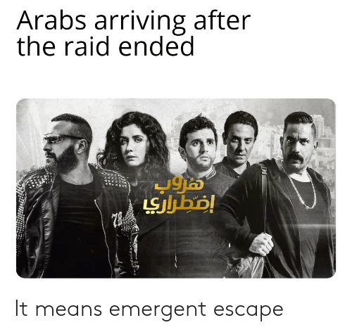 Dank Memes, Raid, and The Raid: Arabs arriving after  the raid ended  LSJbo! It means emergent escape
