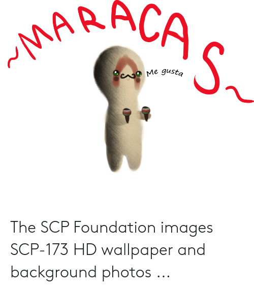 Arac O Me Gusta The Scp Foundation Images Scp 173 Hd