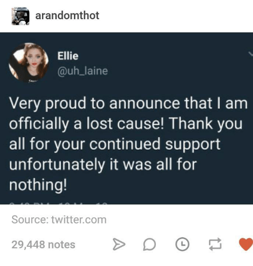 Twitter, Lost, and Thank You: arandomthot  Ellie  @uh laine  Very proud to announce that I am  officially a lost cause! Thank you  all for your continued support  unfortunately it was all for  nothing!  Source: twitter.com  29,448 notesD