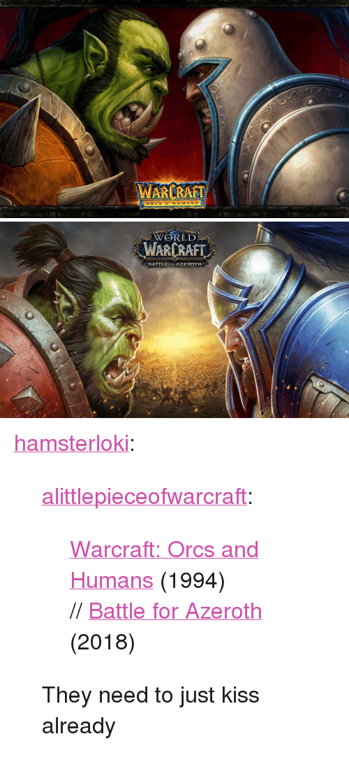 "Tumblr, Wow, and Blog: ARCRAFT  ORCS  HUMAN S   WORLD  WARCRAFT  BATTLE FOR AZEROTH <p><a href=""http://hamsterloki.tumblr.com/post/172031843575/alittlepieceofwarcraft-warcraft-orcs-and"" class=""tumblr_blog"">hamsterloki</a>:</p><blockquote> <p><a href=""https://alittlepieceofwarcraft.tumblr.com/post/171367499010/warcraft-orcs-and-humans-1994-battle-for"" class=""tumblr_blog"">alittlepieceofwarcraft</a>:</p> <blockquote><p><a href=""https://www.gamehackstudios.com/warcraft-1-free-download/"">  Warcraft: Orcs and Humans</a> (1994) // <a href=""https://mms.businesswire.com/media/20180130006266/en/637689/5/WoW_Battle_for_Azeroth_Art.jpg"">Battle for Azeroth</a> (2018)</p></blockquote>  <p>They need to just kiss already</p> </blockquote>"