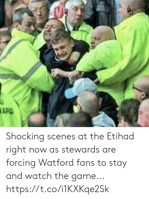 Soccer, The Game, and Game: ARD Shocking scenes at the Etihad right now as stewards are forcing Watford fans to stay and watch the game... https://t.co/i1KXKqe2Sk
